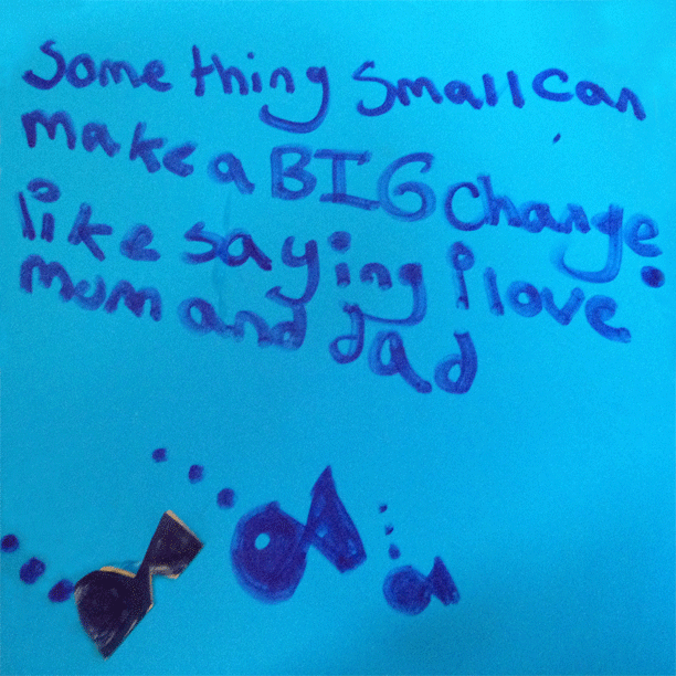 Something small can make a big difference, like saying I love Mum and Dad